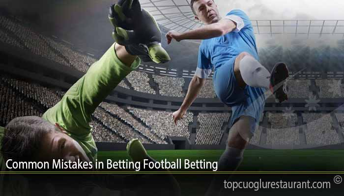 Common Mistakes in Betting Football Betting