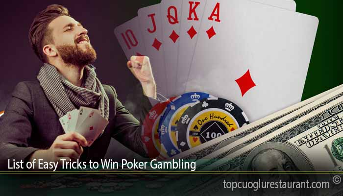 List of Easy Tricks to Win Poker Gambling