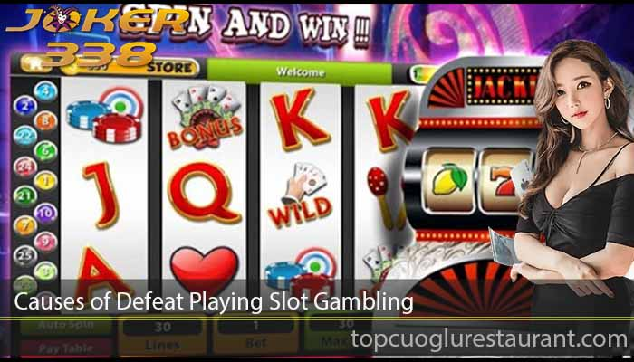 Causes of Defeat Playing Slot Gambling