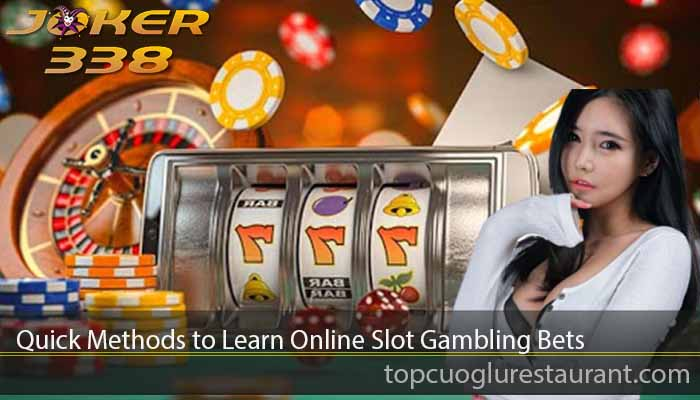 Quick Methods to Learn Online Slot Gambling Bets